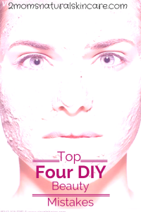 Top 4 DIY Beauty Mistakes| http://2momsnaturalskincare.com/2014/10/diy-beauty-mistakes/