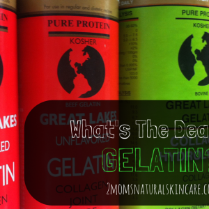 What's the Deal With Gelatin? | http://2momsnaturalskincare.com/